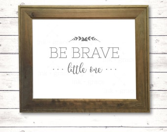"Be Brave Little One sign 8.5x11"" instant digital download farmhouse style sign"