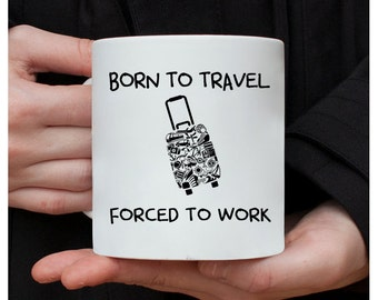 Travel Coffee Mug, Born To Travel Forced To Work, Travel Mug, Coffee Mug Travel, Traveling Mug, Travel Mugs, Travel Agent Gifts