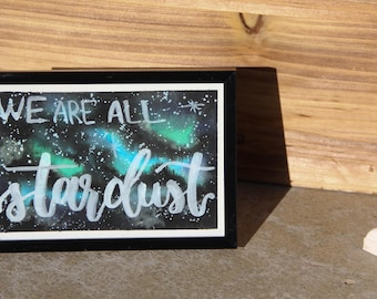 We are All Stardust 4x6 Galaxy