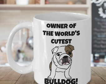 Bulldog Mug - Owner of the World's Cutest Bulldog - Bulldog Gift - Bulldog Mom Dad Tea, Coffee Cup