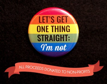 "Let's get one thing straight, I'm not - 1.25"" button pin badge [LGBTQ+ queer pride rainbow]"