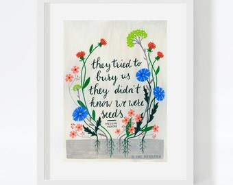 They tried to bury us, they didn't know we were seeds Giclée Art Print 16x12""