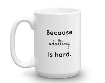 Because Adulting is Hard Coffee Mug // 11 oz // 15 oz