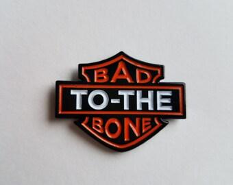 Bad To The Bone Pin...