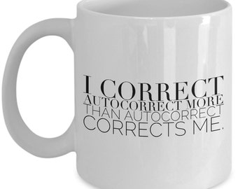 Geek Gift - I Correct Autocorrect More Than Autocorrect Corrects Me. - Best Gift for English Grammar Addict! - Unique gift mug