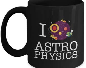 I Love Astrophysics - Space Scientist - Astrophysicist Astronomy Astronomer Gift Coffee Mug