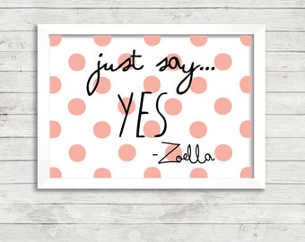 Just say yes Zoella Quote A4 Art Print / Giclee Print / Gallery Wall Art / Zoe Sugg / Youtube / Inspirational / Motivational