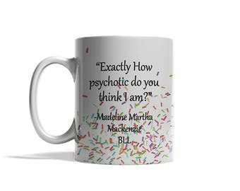 Big Little Lies Mug, HBO Series, Exactly how Psycho quote, Big little lies quotes, Big Little Lies fan mugs, Reese Witherspoon Quote, gifts