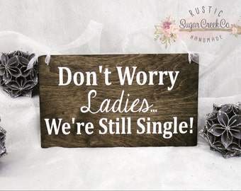 Don't Worry Ladies... We're Still Single! Wedding Sign, Here Comes The Bride Sign, Ring Bearer Wedding Sign, Flower Girl Wedding Sign