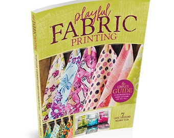 Playful Fabric Printing: The Complete Guide to Creating Beautiful, Vibrant Cloth using Low-Tech Tools