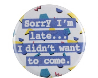 "Sorry I'm Late 1.25"" Button Pin"