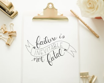 Failure Isn't Fatal Hand Lettered Print - Digital File