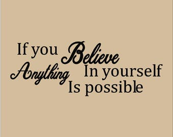 If you Believe In yourself Anything Is possible / Vinyl Wall decal / Sticker / Home Decor