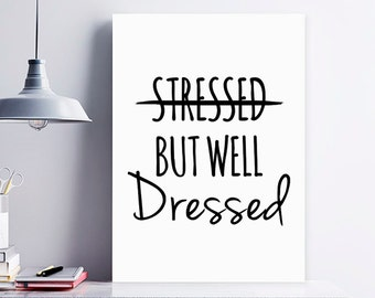Stressed But Well Dressed Print, Funny Poster, Positive Quotes, Motivational Poster, Motivational Wall Art Quotes, Inspirational Quote, PDF