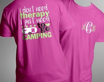 I Don't Need Therapy, I Just Need To Go Camping Tee Shirt Camping Monogram Shirt