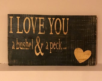 Love You A Bushel And A Peck Wooden Sign