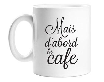 Coffee Mug - Mais d'abord le Cafe - WCM11OZ-ED3E