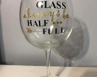May Your Glass Always Be Half Full - Wine Glass