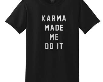 Men's Karma Made Me Do It Spiritual Gangster T-Shirt