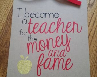 I became a teacher for the money and fame clipboard, teacher clipboard, teacher gift