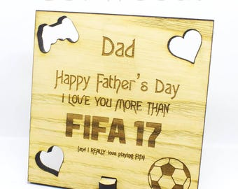 Dad, I Love You more than Fifa 17 - Father's Day Wood Sign Laser Cut & Engraved -Daddy - humour - video games
