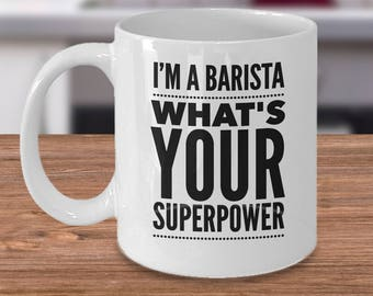 Barista Coffee Mug - Gifts For Baristas - I'm A Barista What's Your Superpower - Inexpensive Bartender Coffee Cup