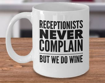 Receptionist Mug - Gift for receptionist - Receptionists Never Complain, But We Do Wine - Receptionists Coffee Cup
