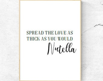 Spread The love LsThick As You Would Nutella Quote