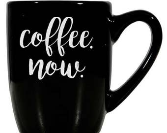 Custom 12-oz. Coffee Mug, Black Coffee Mug, Funny Mug, Sandblasted Ceramic Mug, Etched Glass, Sand Carved Glass, Coffee Now, Custom Gift