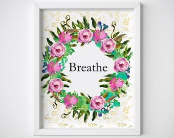 Breathe printable flowers, home decor watercolor design, relaxing words, Wall art Print Hand Lettered Calligraphy Art Typography pdf JPG.