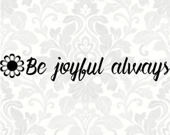 Be joyful always (SVG, PDF, Digital File Vector Graphic)