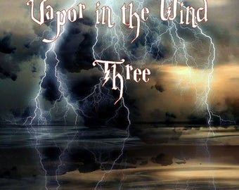 Vapor in the Wind Three