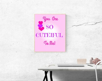 You Are So Cuteiful To Me Digital Print 8x10