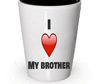 I Love My Brother, Brother Shot Glass, Gifts for Brother, Brother Gift, Brother Gifts,  Birthday Gift, Anniversary Gift
