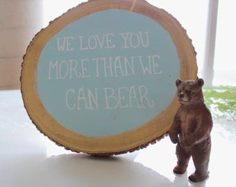 We Love You More Than We Can Bear log decoration