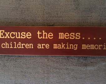 Excuse the mess... the children are making memories wooden sign