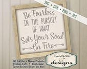 Be Fearless SVG - Be Fearless in the Pursuit of What Sets Your Soul on Fire - Graduation svg - Commercial Use svg, dfx, png, jpg