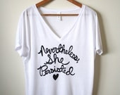 Nevertheless, She Persisted. The Future is Female, Empowerment, Inspirational Quote, Women's Slouchy V-Tee. MADE TO ORDER