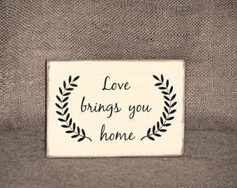 Love Brings You Home Inspirational Sign, Wedding Bridal Gift, Rustic Wood Decor, Cottage Country Chic Plaque, Positive Family Motivational