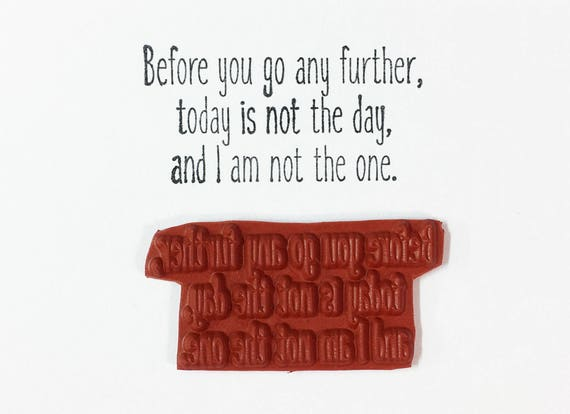 Before You Go Any Further Today Is Not The Day - Altered Attic Rubber Stamp - Funny Monday Office Quote Humor Greeting Card Scrapbook Craft
