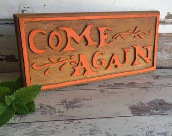 Vintage Sign - Come Again - Orange Wood Carved - Handmade