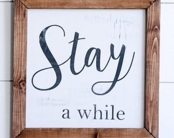 Stay A While Farmhouse Style Rustic Wood Sign, Handmade, Inspirational Quote, Shabby Chic