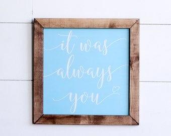 It Was Always You Farmhouse Style Rustic Wood Sign, Handmade, Inspirational Quote, Shabby Chic