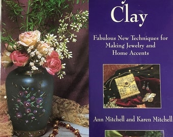 Liquid Polymer Clay: Fabulous New Techniques for Making Jewelry and Home Accents by Ann Mitchell and Karen Mitchell
