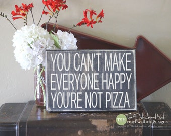 You Can't Make Everyone Happy You're Not Pizza Wood Sign - Home Decor - Quote Saying Distressed Wooden Sign - Signs - S228