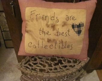Primitive PIllow, Embroidered... Friends Are The Best Collectibles
