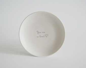 Ring Dish - Trinket Dish - Jewelry Dish - Porcelain Dish - You are so loved