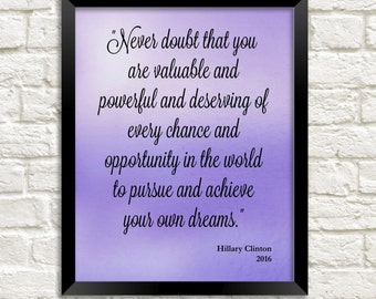 "Hillary Clinton quote printable ""Never Doubt That You Are Valuable And Powerful"" motivational inspirational quote 8x10 instant download"