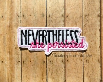 Nevertheless She Persisted Embroidered Felt Patch, Sew On or Iron On