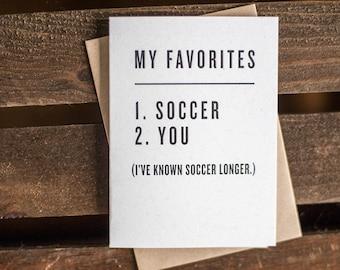 My Favorites: 1. Soccer 2. You (I've known soccer longer.)